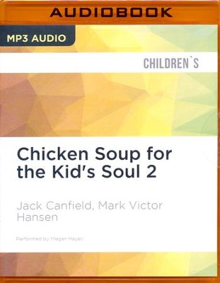 Chicken Soup for the Kid's Soul 2: Read-Aloud or Read-Alone Character-Building Stories for Kids Ages 6-10 - unabridged audio book on MP3-CD  -     Narrated By: Megan Hayes     By: Jack Canfield, Mark Victor Hansen