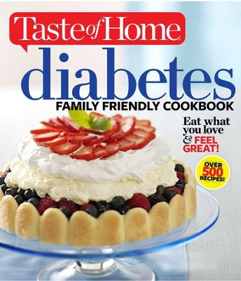 Taste of Home Diabetes Family Friendly Cookbook: Eat What You Love and Feel Great - eBook  -     Edited By: Taste of Home     By: Taste Of Home(Ed.)