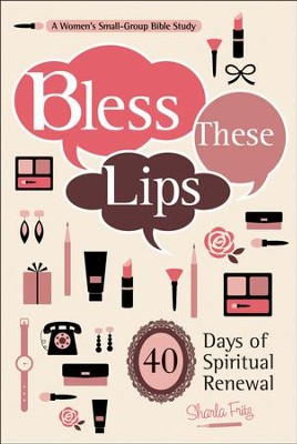 Bless These Lips: 40 Days of Spiritual Renewal   -     By: Sharla Fritz