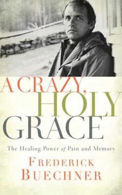 Crazy, Holy Grace: The Healing Power of Pain and Memory - unabridged edition on CD  -     By: Frederick Buechner
