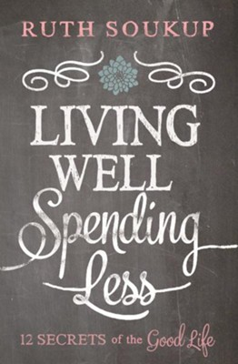 Living Well, Spending Less: 12 Secrets of the Good Life - eBook  -     By: Ruth Soukup