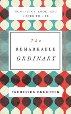Remarkable Ordinary: How to Stop, Look, and Listen to Life - unabridged edition on CD  -     By: Frederick Buechner