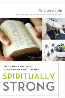 Spiritually Strong: The Ultimate 6-Week Guide to Building Your Body and Soul - eBook  -     By: Kristen Feola