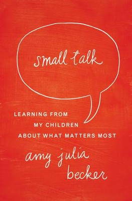 Small Talk: Learning From My Children About What Matters Most - eBook  -     By: Amy Julia Becker