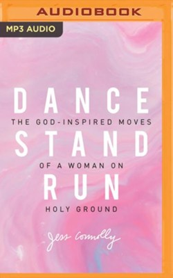 Dance, Stand, Run: The God-Inspired Moves of a Woman on Holy Ground - unabridged edition on MP3-CD  -     By: Jess Connelly