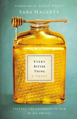 Every Bitter Thing Is Sweet: Tasting the Goodness of God in All Things - eBook  -     By: Sara Hagerty