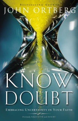 Know Doubt: Embracing Uncertainty in Your Faith - eBook  -     By: John Ortberg