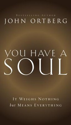 You Have a Soul: It Weighs Nothing but Means Everything - eBook  -     By: John Ortberg
