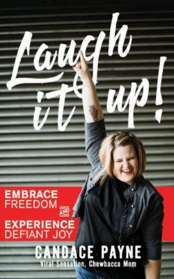 Laugh It Up!: Embrace Freedom and Experience Defiant Joy - unabridged edition on CD  -     By: Candace Payne