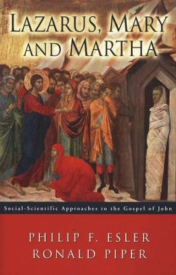 Lazarus, Mary and Martha: Social-Scientific Approaches to the Gospel of John  -     By: Philip F. Esler, Ronald Piper