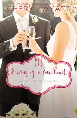 Serving Up a Sweetheart: A February Wedding Story - eBook  -     By: Cheryl Wyatt