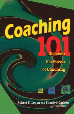 Coaching 101: Discover the Power of Coaching   -     By: Robert Logan, Sherilyn Carlton, Tara Miller