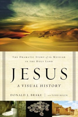 Jesus, A Visual History: The Dramatic Story of the Messiah in the Holy Land - eBook  -     By: Donald L. Brake, Todd Bolen