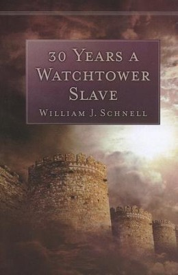 30 Years a Watchtower Slave  -     By: William Schnell