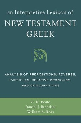An Interpretive Lexicon of New Testament Greek: Analysis of Prepositions, Adverbs, Particles, Relative Pronouns, and Conjunctions - eBook  -     By: Gregory K. Beale, William A. Ross, Daniel Brendsel