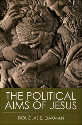 The Political Aims of Jesus  -     By: Douglas E. Oakman