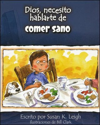 Dios, Necesito Hablarte de Comer Sano  (God I Need To Talk To You About Healthy Eating)  -     By: Susan K. Leigh, Bill Clark