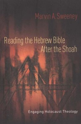 Reading the Hebrew Bible after the Shoah: A Biblical Response to Holocaust Theology  -     By: Marvin A. Sweeney