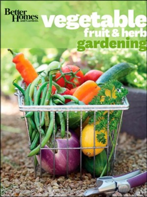 Better Homes & Gardens Vegetable, Fruit & Herb Gardening  -