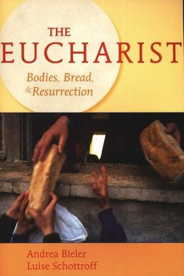 The Eucharist: Bodies, Bread, and Resurrection  -     By: Andrea Bieler, Luise Schottroff