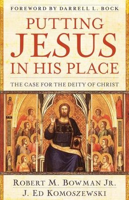 Putting Jesus in His Place: The Case for the Deity of Christ - eBook  -     By: Robert M. Bowman Jr., J. Ed Komoszewski