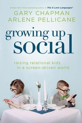Growing Up Social: Raising Relational Kids in a Screen-Driven World / New edition - eBook  -     By: Gary Chapman, Arlene Pellicane