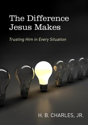 The Difference Jesus Makes: Trusting Him in Every Situation / New edition - eBook  -     By: H.B. Charles Jr.