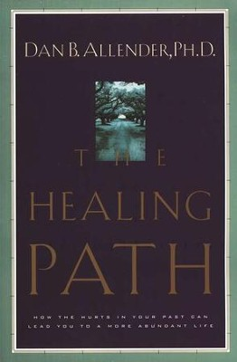 The Healing Path: How the Hurts in Your Past Can Lead You to a More Abundant Life  -     By: Dan B. Allender Ph.D.