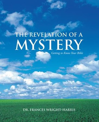The Revelation of a Mystery: Getting to Know Your Bible - eBook  -     By: Frances Wright-Harris