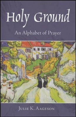 Holy Ground: An Alphabet of Prayer  -     By: Julie K. Aageson