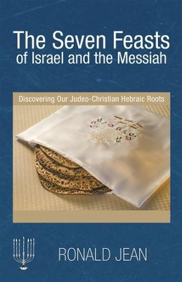 The Seven Feasts of Israel and the Messiah: Discovering Our Judeo-Christian Hebraic Roots - eBook  -     By: Ronald Jean