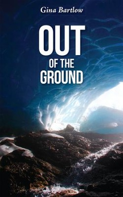 Out of the Ground - eBook  -     By: Gina Bartlow