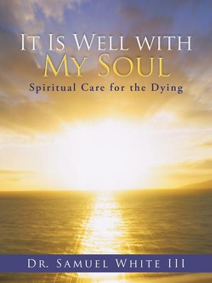 It Is Well with My Soul: Spiritual Care for the Dying - eBook  -     By: Dr. Samuel White III