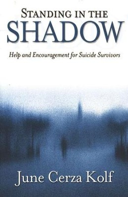 Standing in the Shadow: Help and Encouragement for Suicide Survivors  -     By: June Cerza Kolf