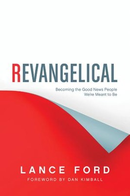 Revangelical: Becoming the Good News People We're Meant to Be - eBook  -     By: Lance Ford