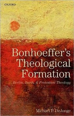 Bonhoeffer's Theological Formation: Berlin, Barth, and Protestant Theology  -     By: Michael P. DeJonge