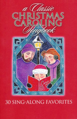 A Classic Christmas Caroling Songbook: 30 Sing-Along Favorites  -