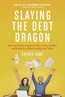 Slaying the Debt Dragon: How One Family Conquered Their Money Monster and Found an Inspired Happily Ever After - eBook  -     By: Cherie Lowe