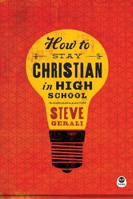 How to Stay Christian in High School - eBook  -     By: Steve Gerali