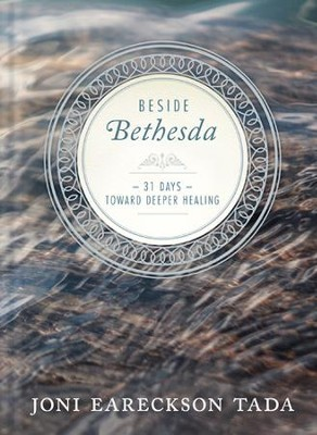 Beside Bethesda: 31 Days Toward Deeper Healing - eBook  -     By: Joni Eareckson Tada