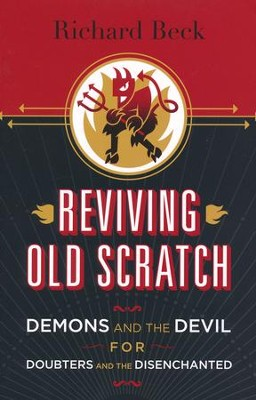 Reviving Old Scratch: Demons and the Devil for Doubters and the Disenchanted  -     By: Richard Beck
