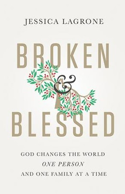 Broken & Blessed: God Changes the World One Person and One Family At A Time - eBook  -     By: Jessica LaGrone