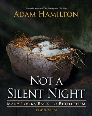Not a Silent Night Leader Guide: Mary Looks Back to Bethlehem - eBook  -     By: Adam Hamilton