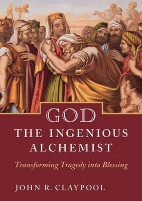 God the Ingenious Alchemist: Transforming Tragedy into Blessing - eBook  -     By: John R. Claypool
