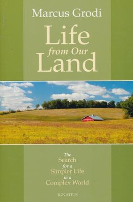 Life From Our Land: The Search for a Simpler Life in a Complex World  -     By: Marcus Grodi