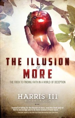The Illusion of More: The Trick to Finding Faith in a World of Deception - eBook  -     By: Harris III