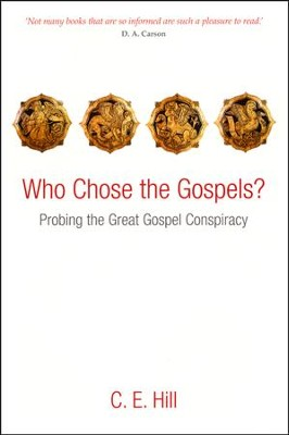 Who Chose the Gospels? Probing the Great Gospel Conspiracy  -     By: C.E. Hill