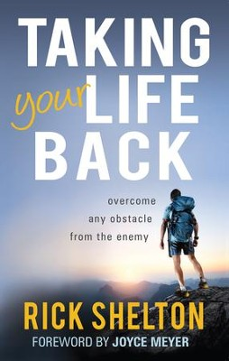 Taking Your Life Back: Overcome Any Obstacle From the Enemy - eBook  -     By: Rick Shelton