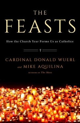 The Feasts: How the Church Year Forms Us as Catholics - eBook  -     By: Cardinal Donald Wuerl, Mike Aquilina