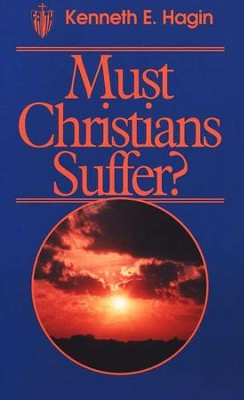 Must Christians Suffer?  -     By: Kenneth E. Hagin
